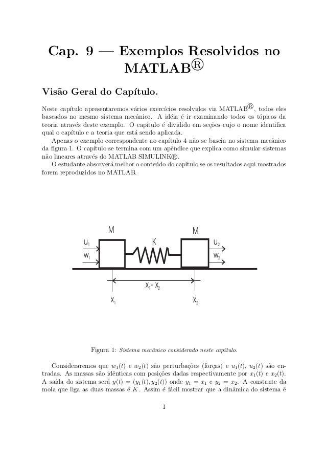 Cap. 9 — Exemplos Resolvidos no MATLAB Vis˜ao Geral do Cap´ıtulo. Neste cap´ıtulo apresentaremos v´arios exerc´ıcios resol...