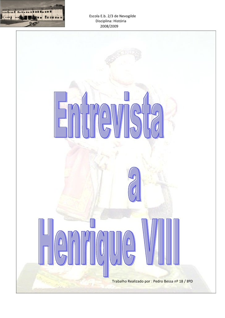 Escola E.b. 2/3 de Nevogilde     Disciplina: História        2008/2009                  Trabalho Realizado por : Pedro Bes...
