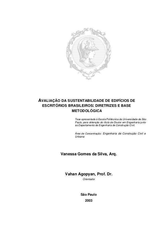 AVALIAÇÃO DA SUSTENTABILIDADE DE EDIFÍCIOS DE ESCRITÓRIOS BRASILEIROS: DIRETRIZES E BASE METODOLÓGICA Tese apresentada à E...