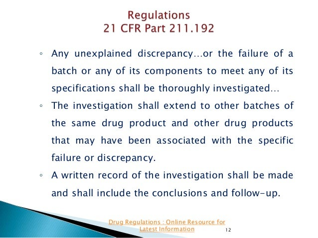 ◦ Any unexplained discrepancy…or the failure of a batch or any of its components to meet any of its  specifications shall ...