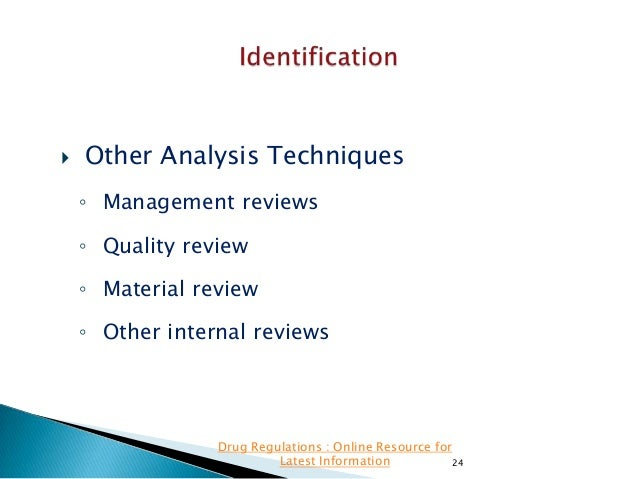   Other Analysis Techniques ◦ Management reviews ◦ Quality review  ◦ Material review ◦ Other internal reviews  Drug Regul...