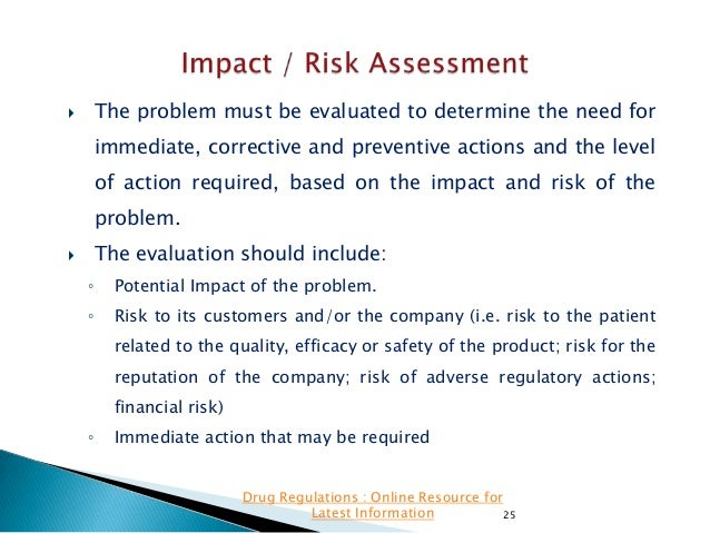 The problem must be evaluated to determine the need for    immediate, corrective and preventive actions and the level  of...