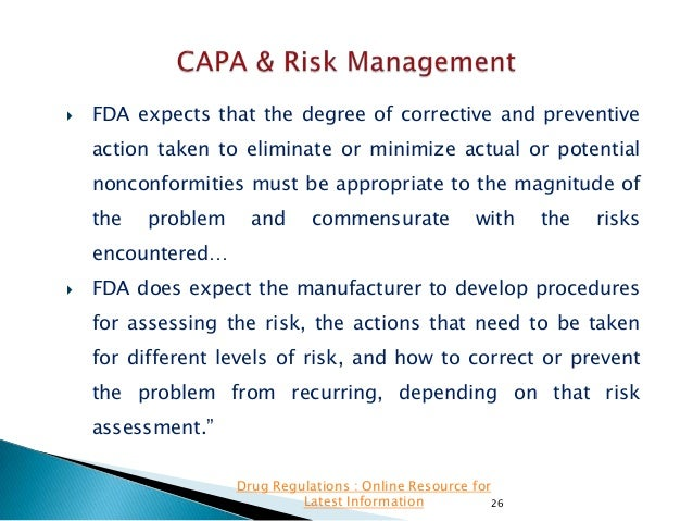   FDA expects that the degree of corrective and preventive action taken to eliminate or minimize actual or potential  non...