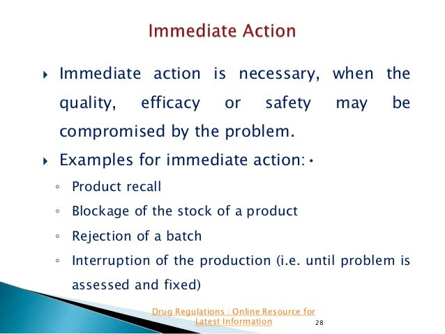  Immediate action is necessary, when the quality,  efficacy  or  safety  may  be  compromised by the problem.   Example...
