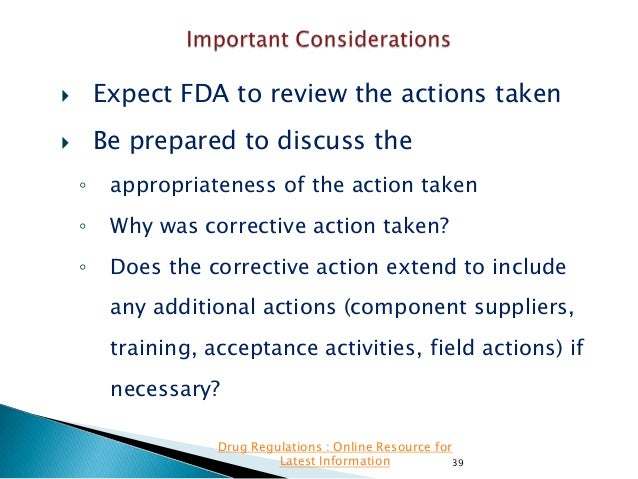   Expect FDA to review the actions taken    Be prepared to discuss the ◦  appropriateness of the action taken  ◦  Why wa...