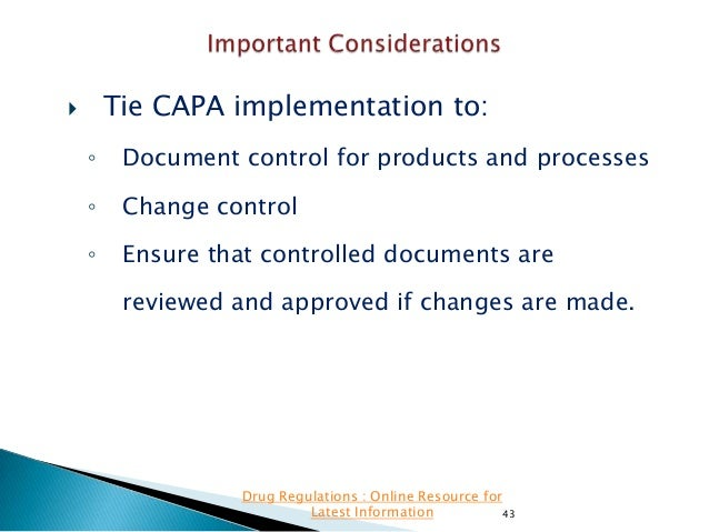 Tie CAPA implementation to:    ◦  Document control for products and processes  ◦  Change control  ◦  Ensure that controll...