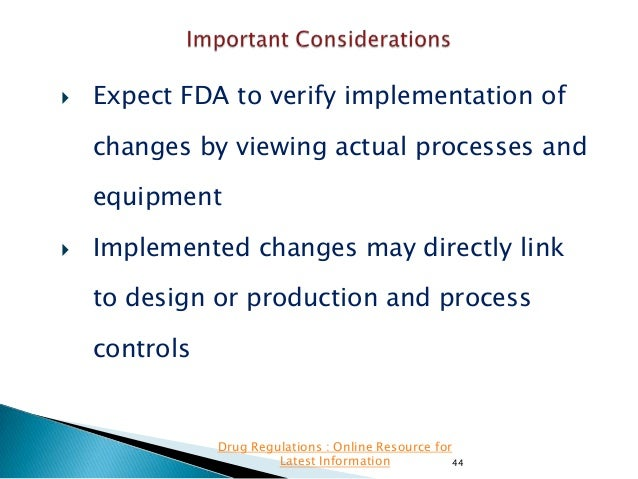   Expect FDA to verify implementation of changes by viewing actual processes and equipment    Implemented changes may di...