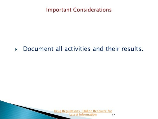   Document all activities and their results.  Drug Regulations : Online Resource for Latest Information 47