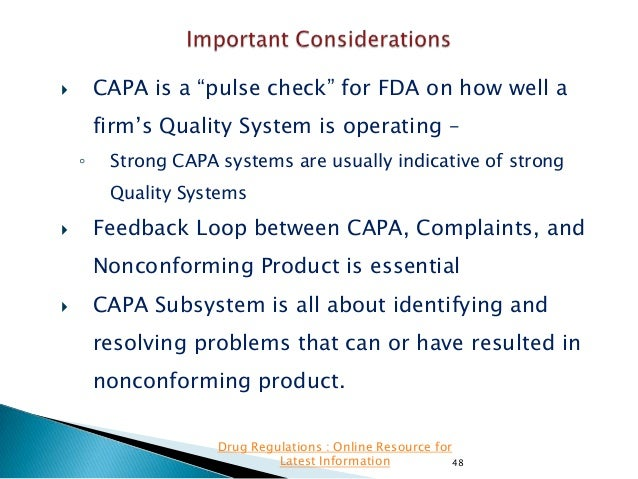 """CAPA is a """"pulse check"""" for FDA on how well a    firm's Quality System is operating – ◦  Strong CAPA systems are usually ..."""