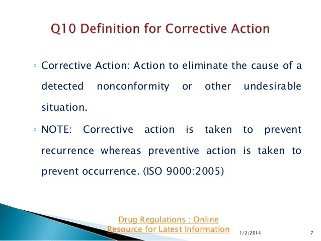 ◦ Corrective Action: Action to eliminate the cause of a  detected  nonconformity  or  other  undesirable  is  taken  to  s...
