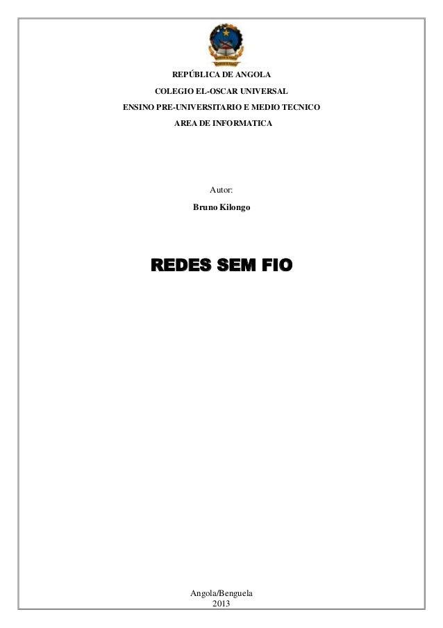 Angola/Benguela 2013 REPÚBLICA DE ANGOLA COLEGIO EL-OSCAR UNIVERSAL ENSINO PRE-UNIVERSITARIO E MEDIO TECNICO AREA DE INFOR...
