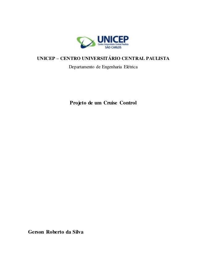 UNICEP – CENTRO UNIVERSITÁRIO CENTRAL PAULISTA  Departamento de Engenharia Elétrica  Projeto de um Cruise Control  Gerson ...