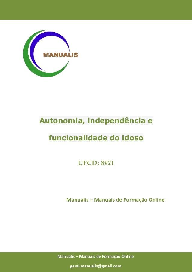 0 Manualis – Manuais de Formação Online Autonomia, independência e funcionalidade do idoso UFCD: 8921 Manualis – Manuais d...