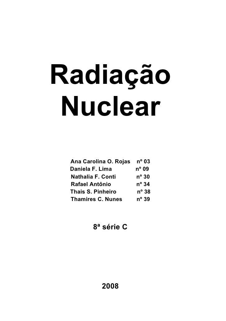 Radiação  Nuclear  Ana Carolina O. Rojas nº 03  Daniela F. Lima       nº 09  Nathalia F. Conti     nº 30  Rafael Antônio  ...
