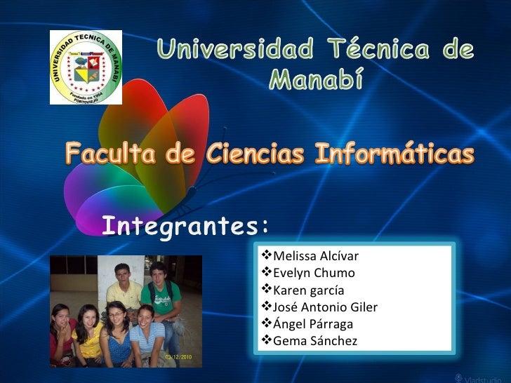 <ul><li>Melissa Alcívar </li></ul><ul><li>Evelyn Chumo </li></ul><ul><li>Karen garcía </li></ul><ul><li>José Antonio Giler...