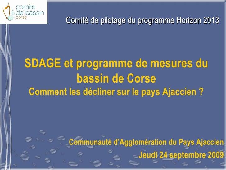 Comité de pilotage du programme Horizon 2013 SDAGE et programme de mesures du bassin de Corse Comment les décliner sur le ...