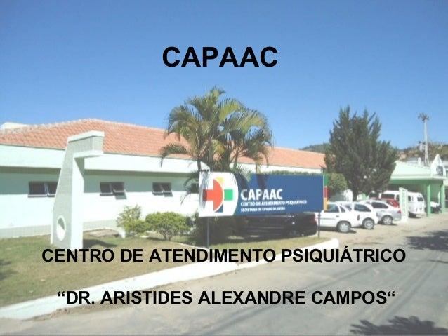 """CAPAACCENTRO DE ATENDIMENTO PSIQUIÁTRICO """"DR. ARISTIDES ALEXANDRE CAMPOS"""""""
