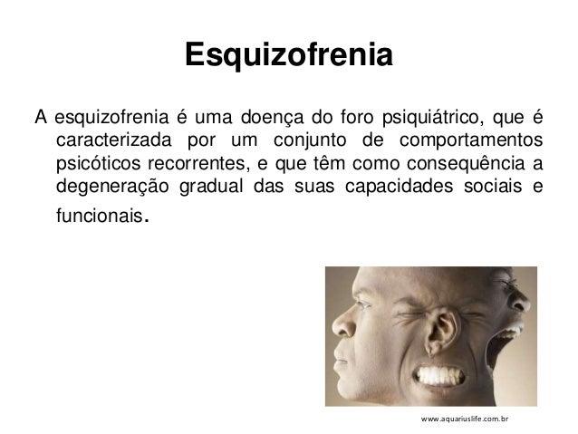 Esquizofrenia  A esquizofrenia é uma doença do foro psiquiátrico, que é  caracterizada por um conjunto de comportamentos  ...