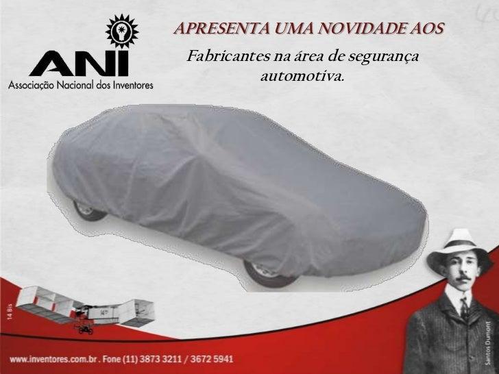 APRESENTA UMA NOVIDADE AOS Fabricantes na área de segurança           automotiva.