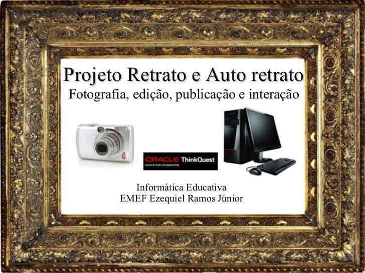 Informática Educativa EMEF Ezequiel Ramos Júnior Projeto Retrato e Auto retrato Fotografia, edição, publicação e interação
