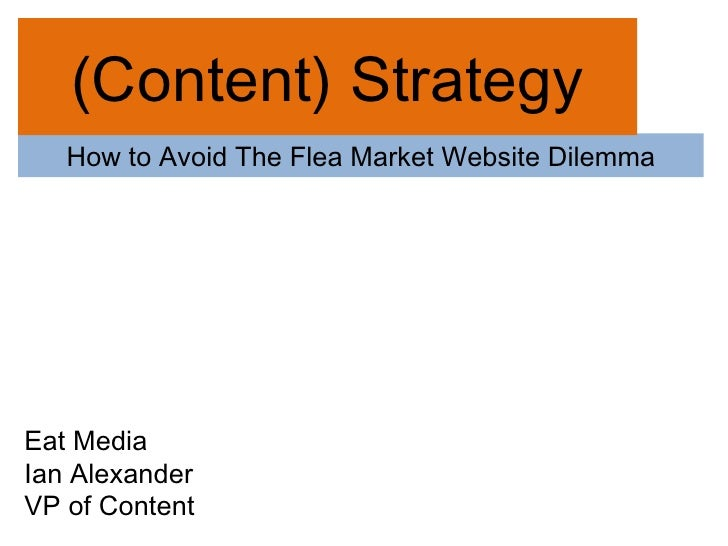 How to Avoid The Flea Market Website Dilemma (Content) Strategy Eat Media Ian Alexander VP of Content