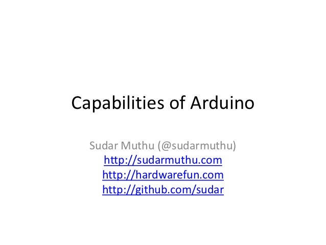 Capabilities of Arduino  Sudar Muthu (@sudarmuthu)    http://sudarmuthu.com    http://hardwarefun.com    http://github.com...