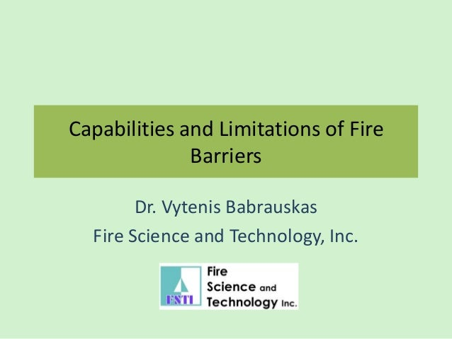 Capabilities and Limitations of FireBarriersDr. Vytenis BabrauskasFire Science and Technology, Inc.