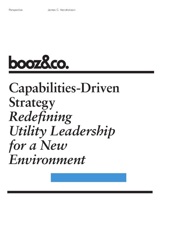 Perspective  James C. Hendrickson  Capabilities-Driven Strategy Redefining Utility Leadership for a New Environment