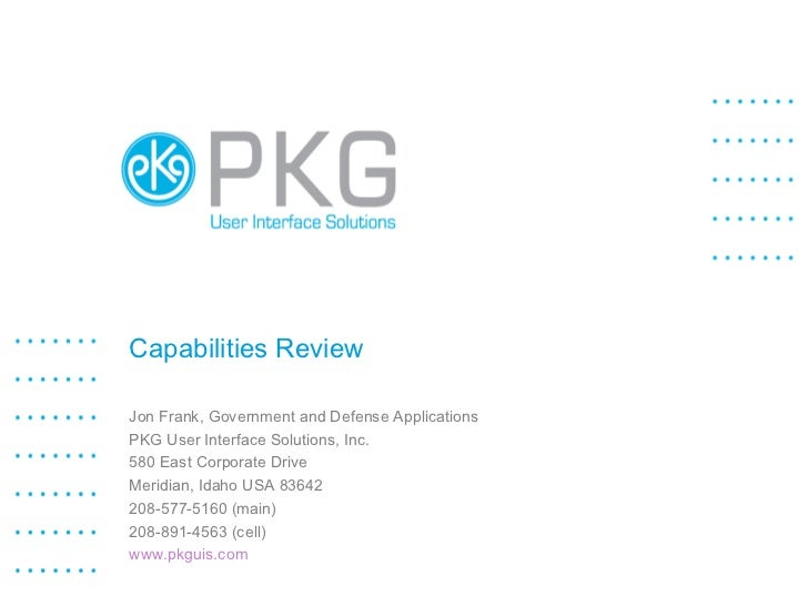 Capabilities Review Jon Frank, Government and Defense Applications PKG User Interface Solutions, Inc. 580 East Corporate D...