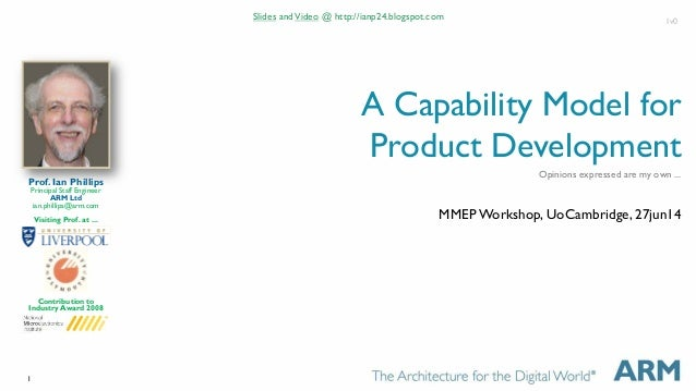 1  A Capability Model for  Product Development  MMEP Workshop, UoCambridge, 27jun14  Prof. Ian Phillips  Principal Staff E...