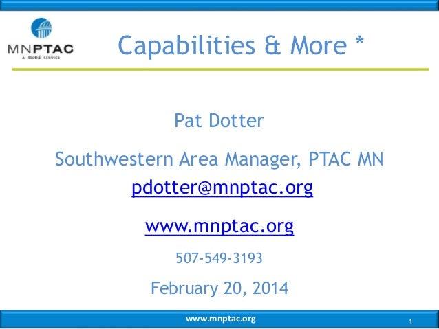 www.mnptac.org Pat Dotter Southwestern Area Manager, PTAC MN pdotter@mnptac.org www.mnptac.org 507-549-3193 February 20, 2...