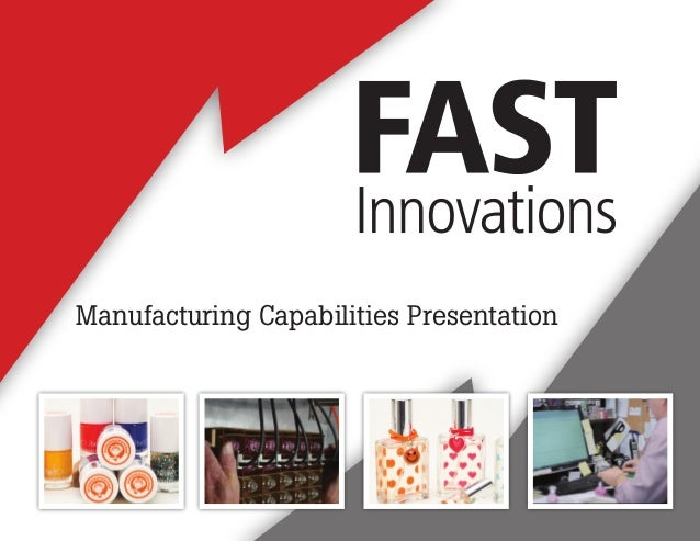 INTELLECTUAL PROPERTY OF FAST INNOVATIONS LLC. ALL RIGHTS RESERVED. Manufacturing Capabilities Presentation