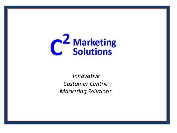 Innovative <br />Customer Centric <br />Marketing Solutions <br />