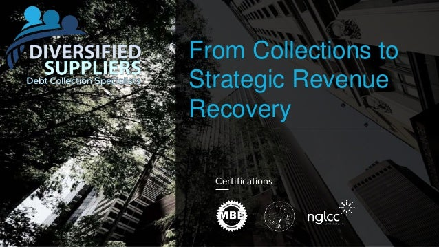 From Collections to Strategic Revenue Recovery <date> Certifications