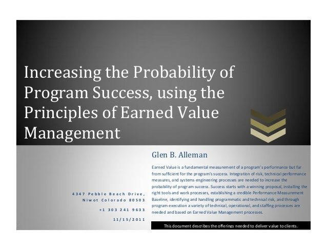 Increasing the Probability of Program Success, using the Principles of Earned Value Management This document describes the...