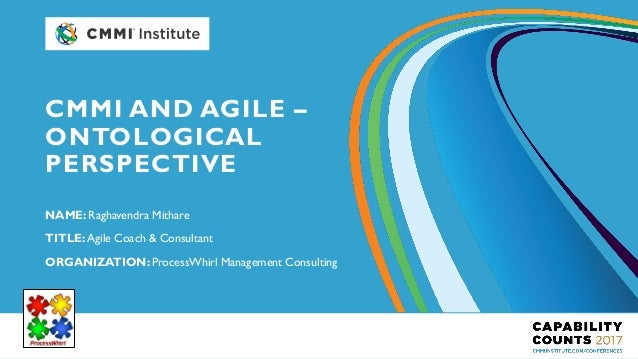 NAME: Raghavendra Mithare TITLE: Agile Coach & Consultant ORGANIZATION: ProcessWhirl Management Consulting CMMI AND AGILE ...