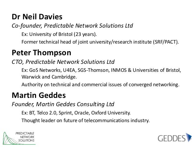 Dr Neil DaviesCo-founder, Predictable Network Solutions Ltd    Ex: University of Bristol (23 years).    Former technical h...