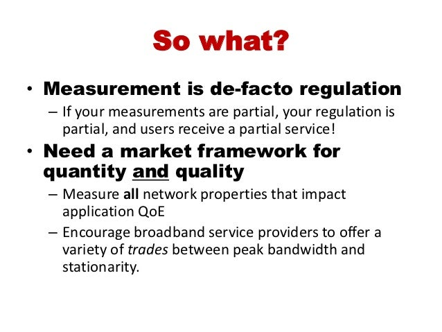 So what?• Measurement is de-facto regulation  – If your measurements are partial, your regulation is    partial, and users...