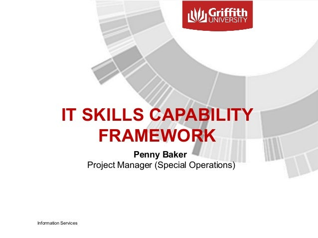 IT SKILLS CAPABILITY FRAMEWORK Penny Baker Project Manager (Special Operations) Information Services