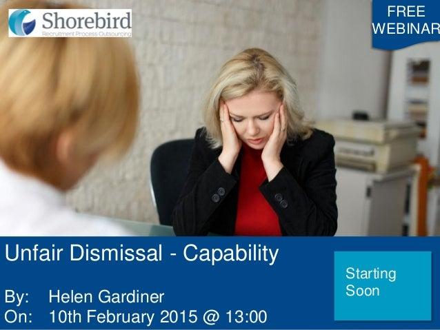 Unfair Dismissal - Capability By: Helen Gardiner On: 10th February 2015 @ 13:00 FREE WEBINAR Starting Soon