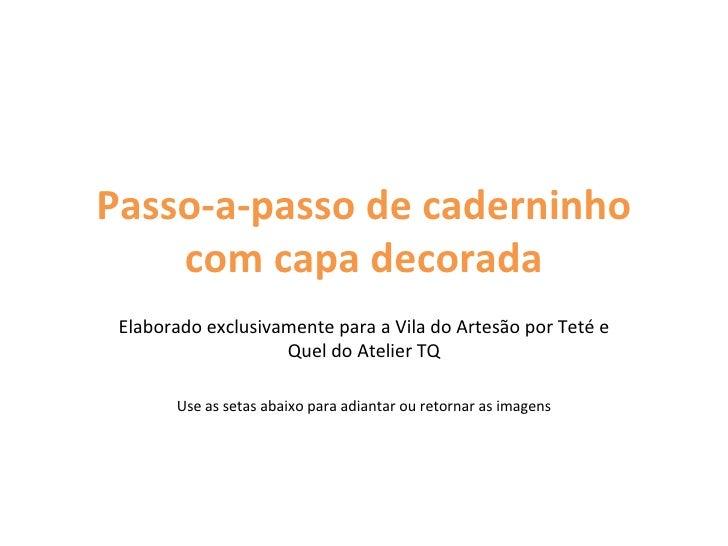 Passo-a-passo de caderninho    com capa decorada Elaborado exclusivamente para a Vila do Artesão por Teté e               ...