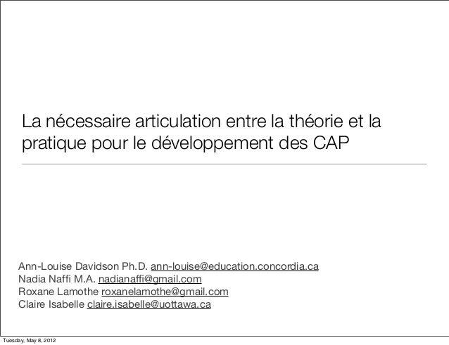 La nécessaire articulation entre la théorie et la pratique pour le développement des CAP Ann-Louise Davidson Ph.D. ann-lou...