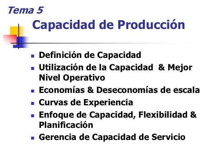 Tema 5     Capacidad de Producción       Definición de Capacidad      Utilización de la Capacidad & Mejor      Nivel Opera...