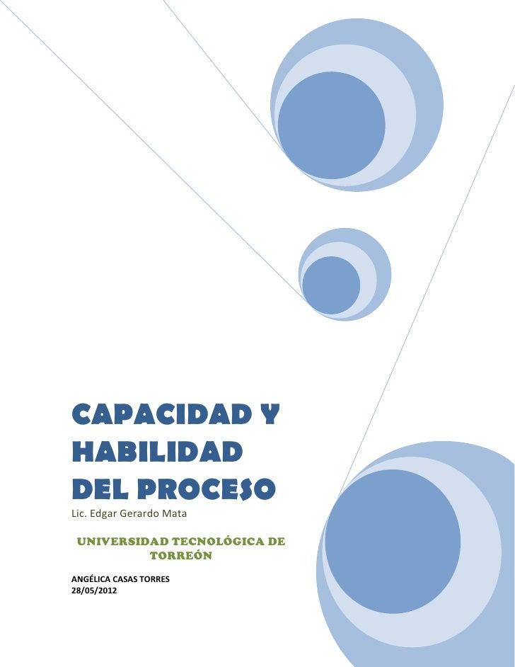 CAPACIDAD YHABILIDADDEL PROCESOLic. Edgar Gerardo Mata UNIVERSIDAD TECNOLÓGICA DE          TORREÓNANGÉLICA CASAS TORRES28/...