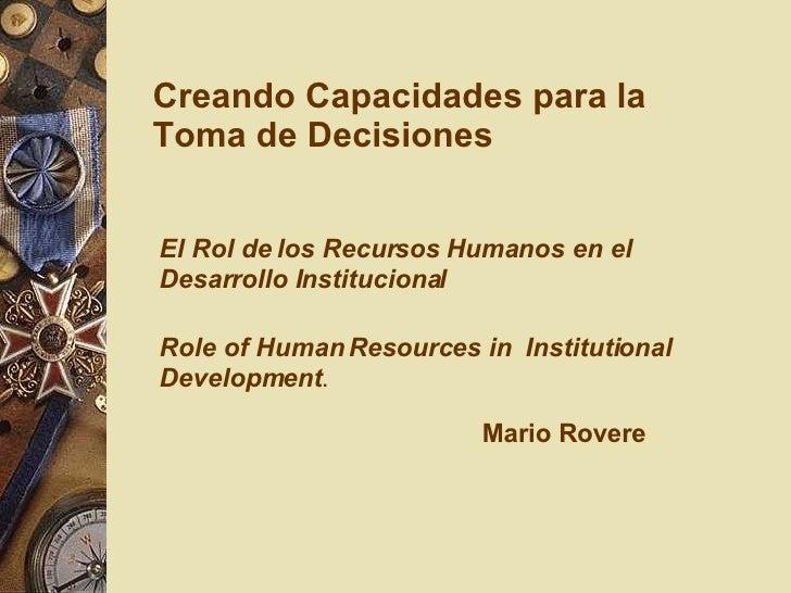Creando Capacidades para la Toma de Decisiones El Rol de los Recursos Humanos en el Desarrollo Institucional Mario Rovere ...