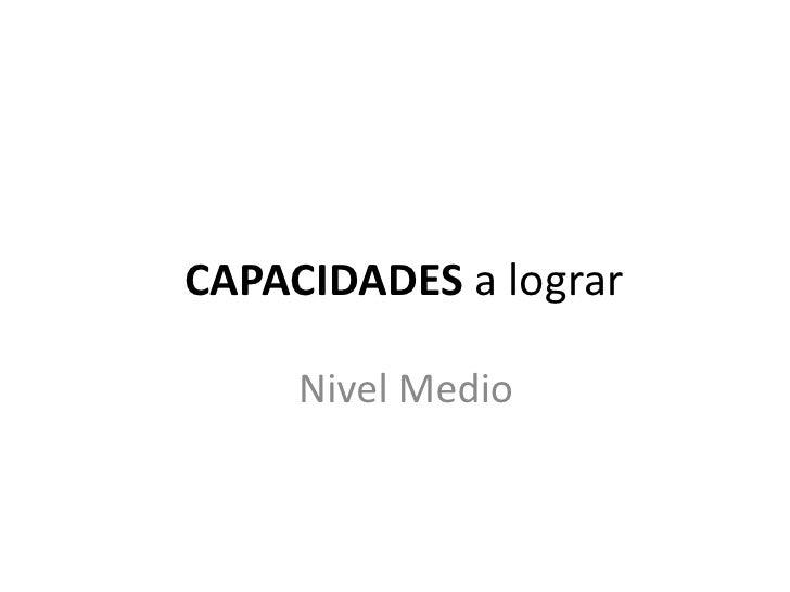 CAPACIDADES a lograr<br />Nivel Medio<br />
