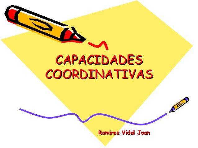 CAPACIDADESCAPACIDADES COORDINATIVASCOORDINATIVAS Ramirez Vidal JoanRamirez Vidal Joan