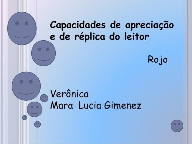Capacidades de apreciaçãoe de réplica do leitorRojoVerônicaMara Lucia Gimenez