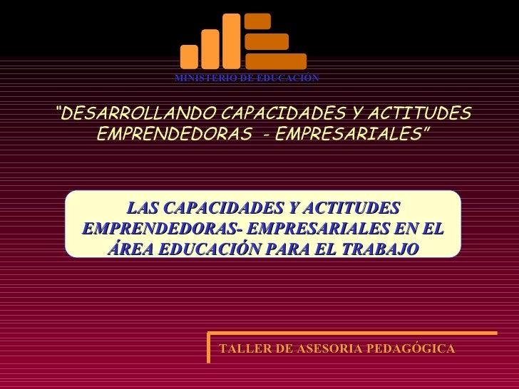 """LAS CAPACIDADES Y ACTITUDES EMPRENDEDORAS- EMPRESARIALES EN EL ÁREA EDUCACIÓN PARA EL TRABAJO """" DESARROLLANDO CAPACIDADES ..."""