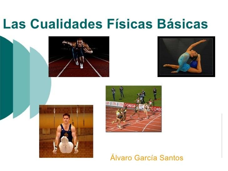 Las CualidadesFísicas Básicas Álvaro García Santos